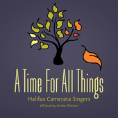 Album artwork for A Time for All Things / Halifax Camerata Singers