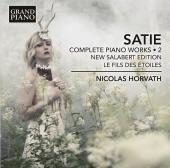 Album artwork for Satie: Complete Piano Works, Vol. 2 / Horvath