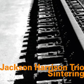 Album artwork for JACKSON HARRISON TRIO: SINTERING