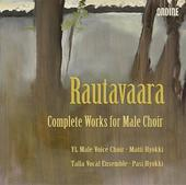 Album artwork for RAUTAVAARA - COMPLETE WORKS FOR MALE CHOIR