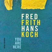Album artwork for You Are Here / Fred Frith, Hans Koch