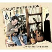 Album artwork for LARRY STEPHENSON - What Really Matters