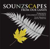 Album artwork for Toronto Children's Chorus: Sounzscapes From Our L