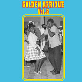 Album artwork for Golden Afrique, Volume 2: Highlights and rarities
