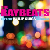 Album artwork for The Raybeats:The Lost Philip Glass Sessions