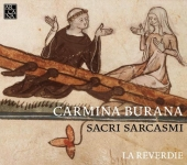 Album artwork for Carmina Burana / Sacri Sarcasmi, La Reverdie
