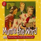 Album artwork for Mum's the Word, 60 Fabulous Songs Your Mother Sho