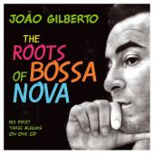 Album artwork for Joao Gilberto: The Roots of Bossa Nova