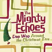 Album artwork for The Might Echoes: Doo Wop Around The Christmas Tre