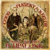 Album artwork for Good, Pinsent & Keelor: Down and Out in Upalong