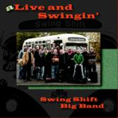 Album artwork for Swing Shift Big Band - A Live and Swingin' Swing