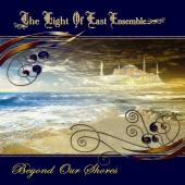 Album artwork for Light of East Ensemble : Beyond Our Shores