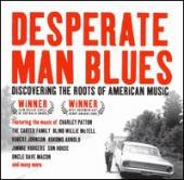 Album artwork for Desperate Man Blues: Discovering the Roots of Amer