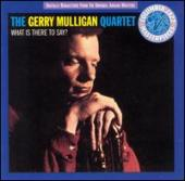 Album artwork for The Gerry Mulligan Quartet : What is there to say?