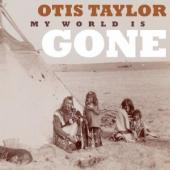 Album artwork for Otis Taylor: My World Is Gone