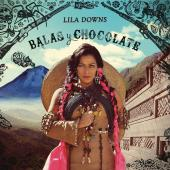 Album artwork for LILA DOWNS - BALAS Y CHOCOLATE