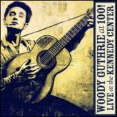 Album artwork for Woody Guthrie: At 100!Live At The Kennedy Center