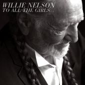 Album artwork for WILLIE NELSON - TO ALL THE GIRLS...