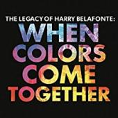 Album artwork for Legacy of Harry Belafonte - When Colors Come Toget