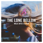 Album artwork for WALK INTO A STORM / The Lone Bellow