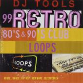 Album artwork for 99 Retros 80's & 90's Club Loops / DJ Tools