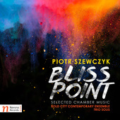 Album artwork for Piotr Szewczyk: Bliss Point – Selected Chamber W